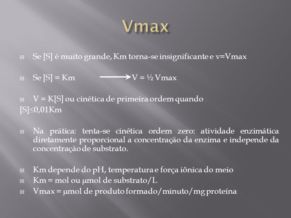 Vmax Se [S] é muito grande, Km torna-se insignificante e v=Vmax